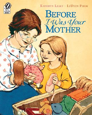 Before I Was Your Mother By Lasky, Kathryn/ Pham, Leuyen