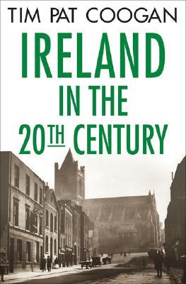 Ireland in the Twentieth Century By Coogan, Tim Pat