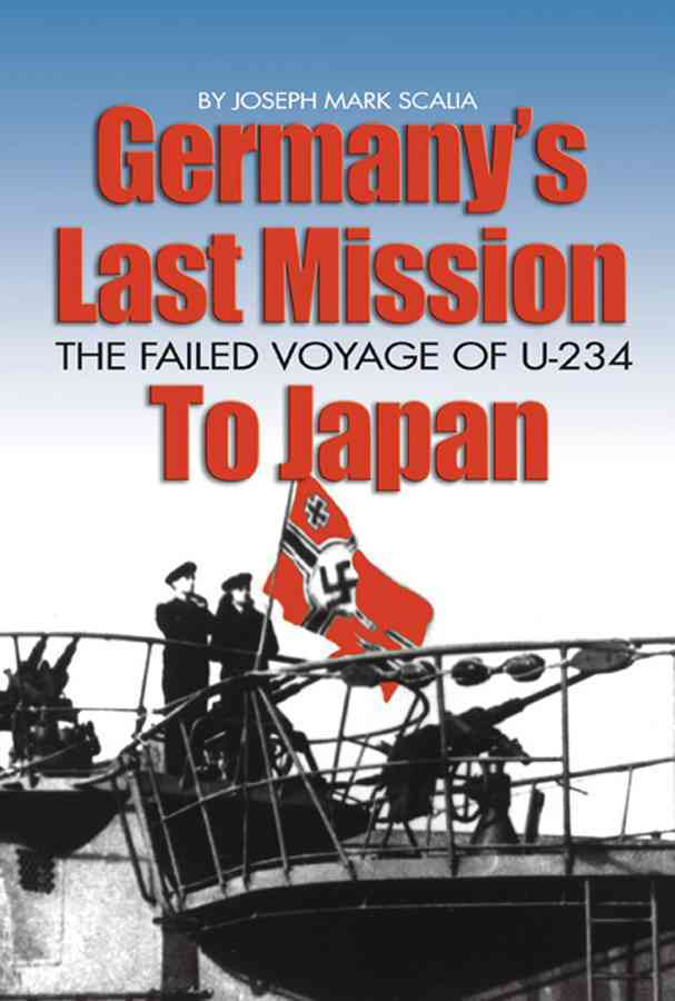 Germany's Last Mission to Japan By Scalia, Joseph M.